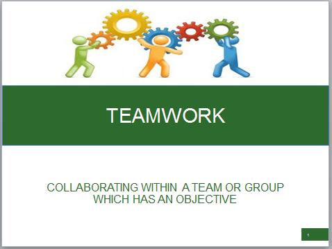 Teamwork - Collaborate within a team or group to meet an objective