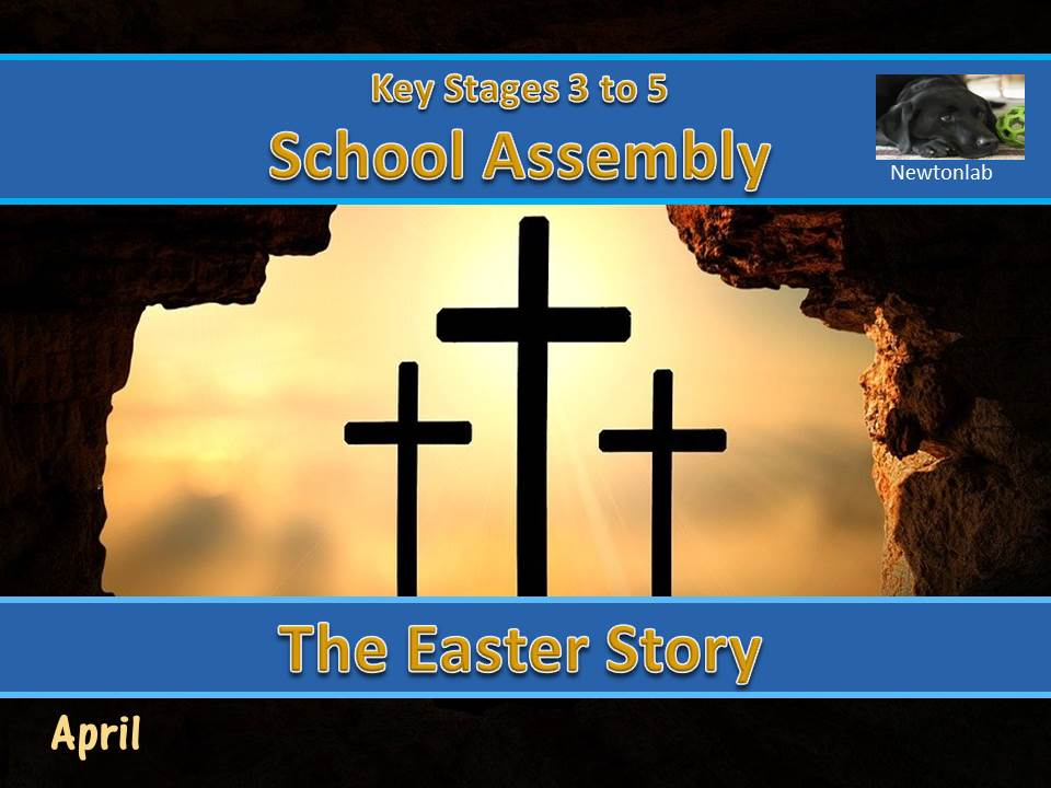 The Easter Story Assembly - April 2021 - Key Stages 3 to 5