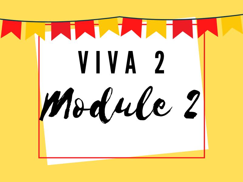 Viva 2: Module 2