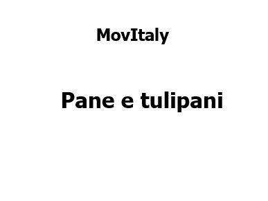 MovItaly - Pane e tulipani