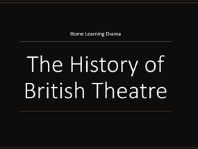 Drama Home Learning British Theatre