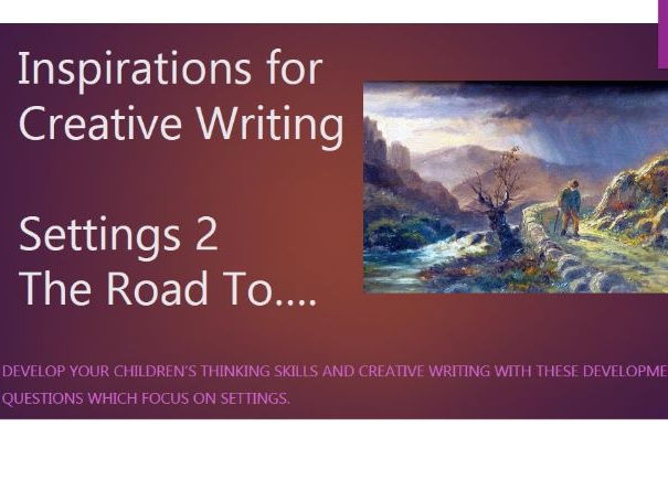 Creative Writing - Inspirations for Settings On the Road