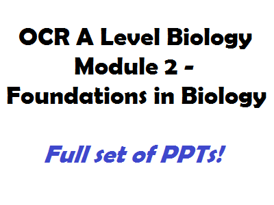 OCR AS Biology A - Module 2 Foundations in Biology - Full set of PPTs