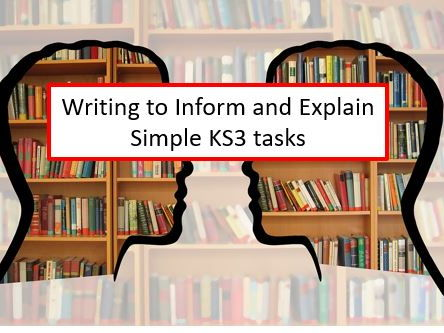 Writing to Inform and Explain Simple KS3 tasks