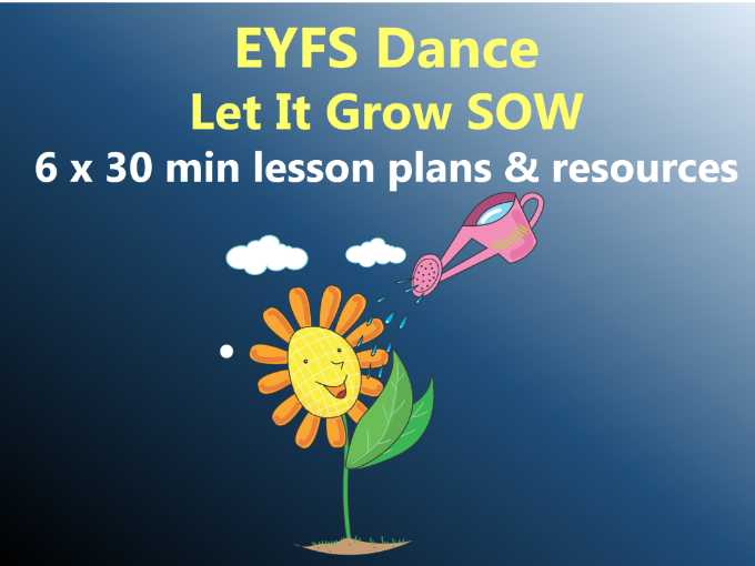 EYFS Dance – Let It Grow SOW – 6x30min Lesson plans and resources
