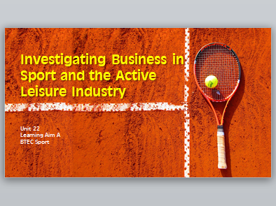 BTEC Sport L3 - Unit 22 - Investigating Business in Sport and the Active Leisure Industry