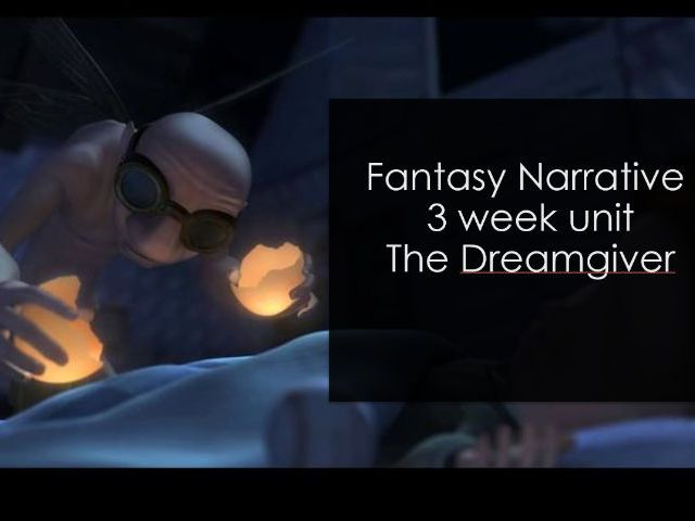 Year 4/5 - Fantasy Narrative - 3 week unit - The Dreamgiver