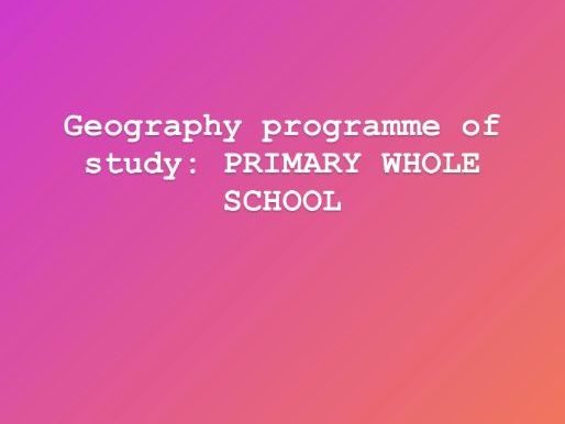 Geography PRIMARY WHOLE SCHOOL UNITS