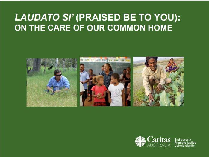 Laudato Si': on the care of our common home (environment) by Caritas Australia