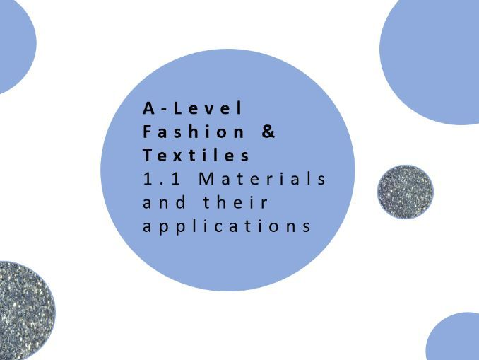 A Level Fashion and Textiles | 1.1 Materials and their applications | Full UNIT