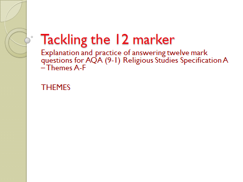 Tackling the Themes 12 marker – explanation/practice of answering 12 mark Qs for AQA Spec A