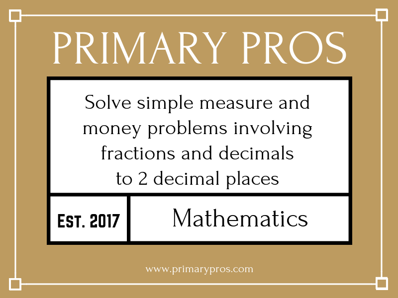 Solve simple measure and money problems involving fractions and decimals to 2 decimal places