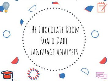 Roald Dahl  - The Chocolate Room - language analysis