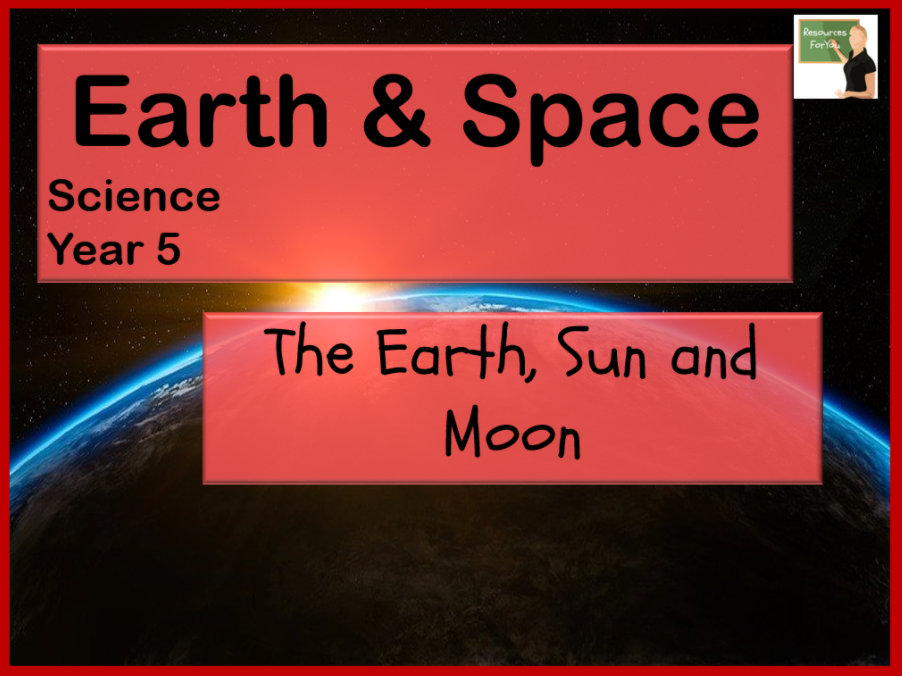 Science- Earth & Space- The Earth, Sun & Moon Year 5