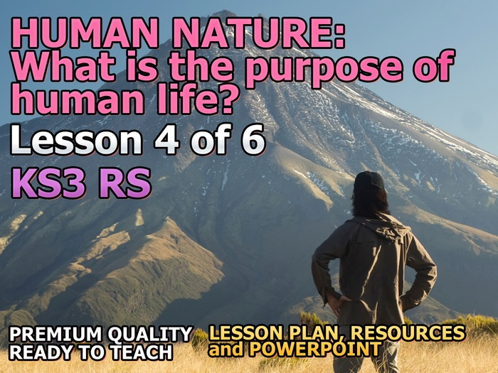 What is the purpose of human life? Lesson 4 of 6 on Human Nature