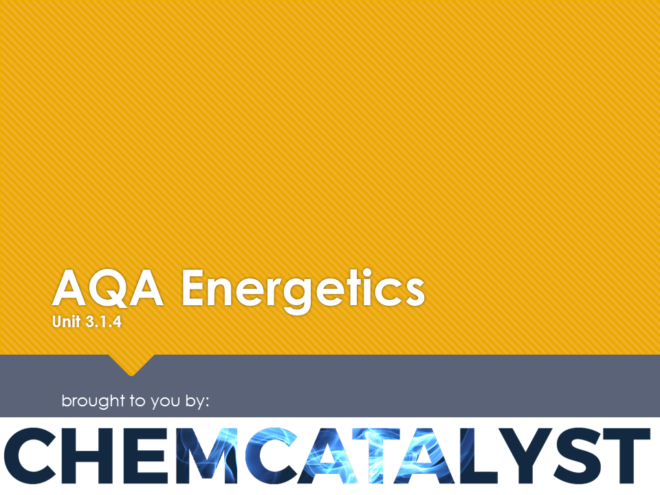 AQA – AS Chemistry – Unit 3.1.4 'Energetics'