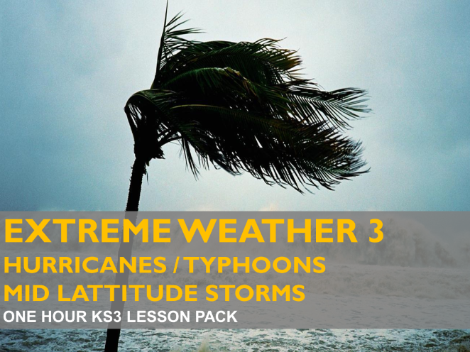 Extreme Weather 3.2: Hurricanes, Typhoons, Cyclones & Mid Latitude Storms (KS3)