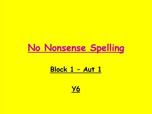 Y6 No Nonsense Spelling PPTs (Whole year - 6 half term ppts)
