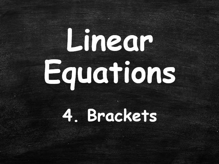 ALGEBRA. Linear Equations. 4. Brackets