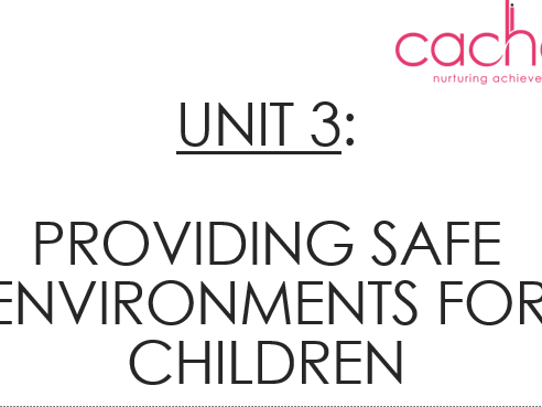 UNIT 3: Providing safe environments for children : Level 3 Technical CACHE Certificate in Childcare