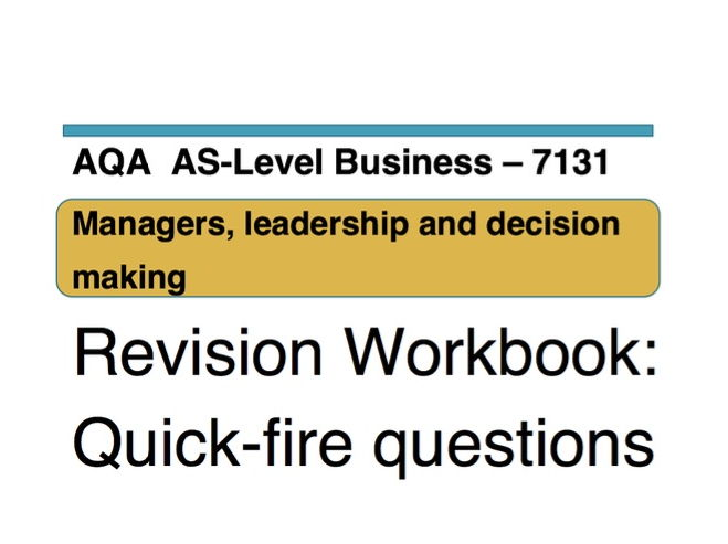 Quick-fire questions - AQA Business AS Level 7131 - Unit 2: Mangers, leadership and decision making