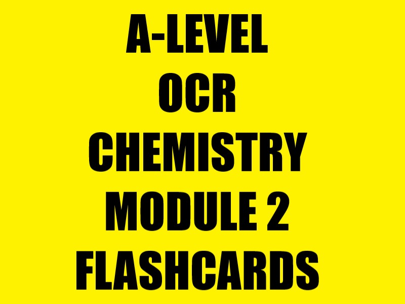 NEW OCR A-LEVEL CHEMISTRY MODULE 2 FLASHCARDS