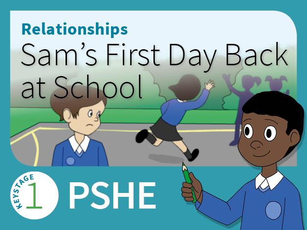 KS1 PSHE - Relationships - Sam's First Day Back