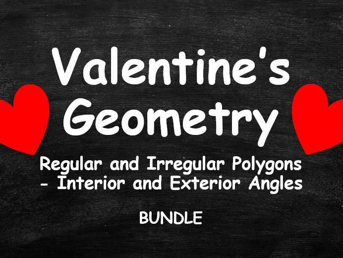 VALENTINE'S DAY GEOMETRY. Regular and Irregular Polygons. Interior and Exterior Angles.