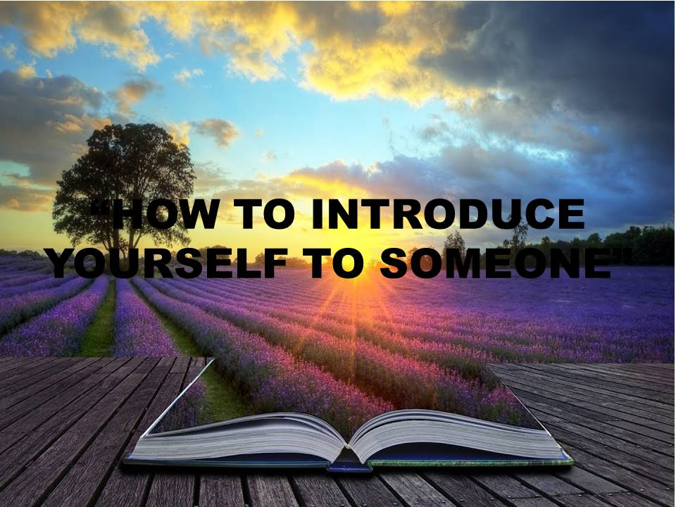 HOW TO INTRODUCE YOURSELF TO SOMEONE.