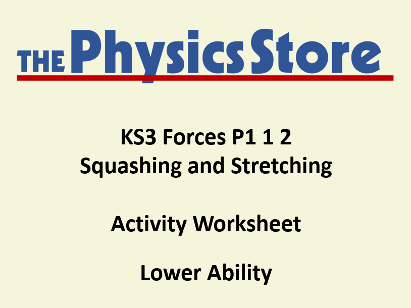 KS3 Physics P1 1 2 Squashing and Stretching Activity Worksheet Lower Ability