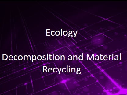 New AQA (9-1) GCSE Biology Ecology:Decomposition, Materials Recycling (4.7.2.2-4.7.2.3)