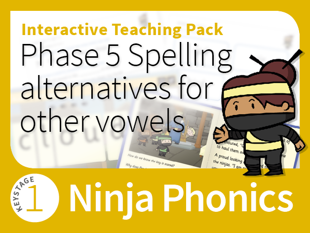 Ninja Phonics 11 - Interactive Teaching Pack - Phase 5 Spelling alternatives for other vowel sounds