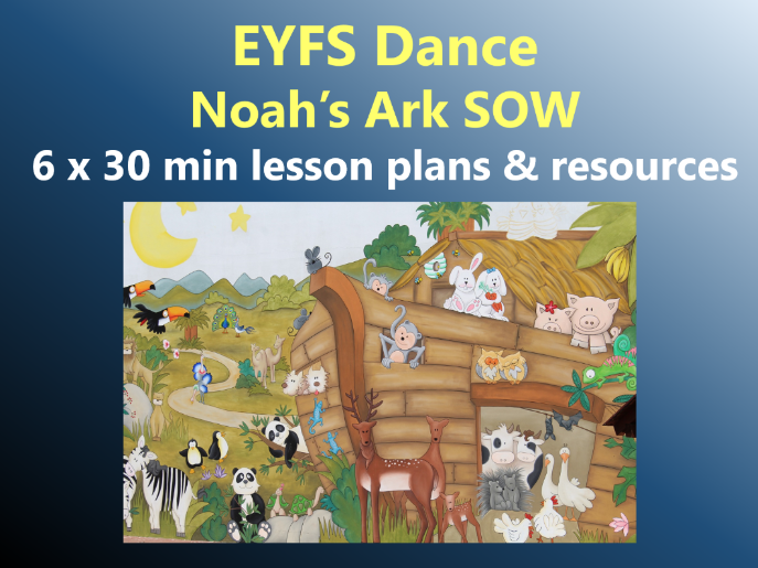 EYFS Dance – Noah's Ark SOW – 6x30min Lesson plans and resources