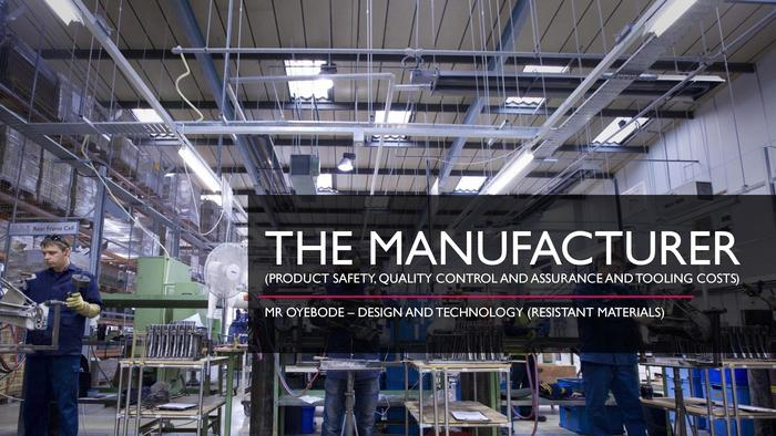 The Manufacturer (Product Safety, Quality Control and Assurance and Tooling Costs)
