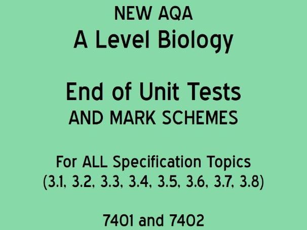 AQA A Level Biology - End of Topic/Unit Tests (AND mark schemes)