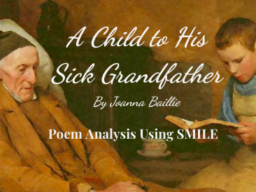 A Child to His Sick Grandfather - by Joanna Baillie (SMILE Analysis points)