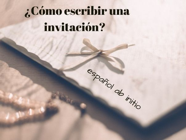 Español ab initio, cómo escribir una invitación . Spanish ab initio how to write an invitation