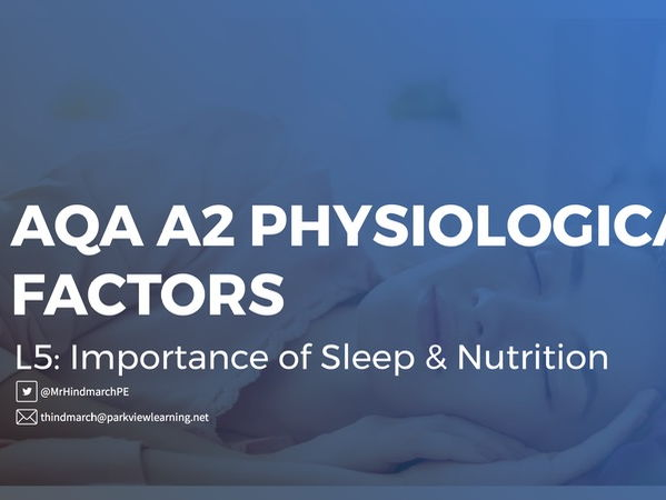 NEW AQA A2 Physiological Factors - Lesson 5: Importance of Sleep & Nutrition + Injury EOU Assessment