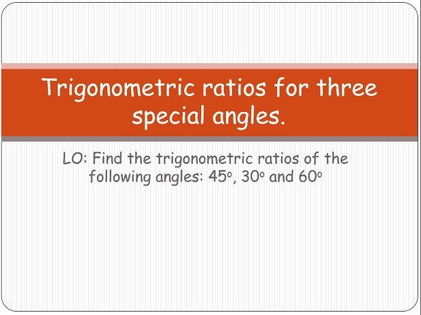 Trigonometric ratios of three special angles
