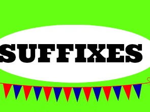 Suffixes, explain, recognise and apply.