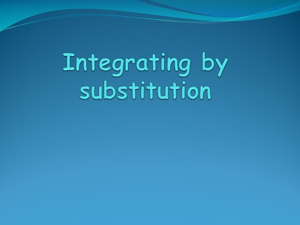 Integrating by substitution