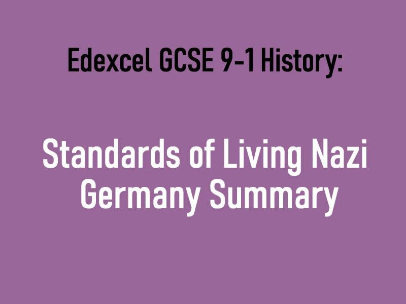 Standards of Living Nazi Germany Summary Edexcel GCSE 9-1 History