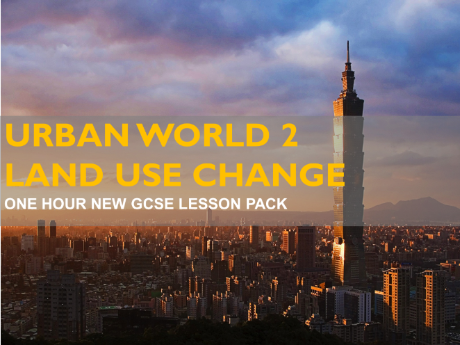 NEW GCSE - Urban World 2 - Land Use Changes (ED-Excel B) 1 Hour Lesson Pack