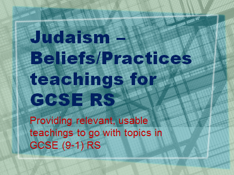 GCSE (9-1) RS - relevant teachings for Judaism Beliefs and Practices