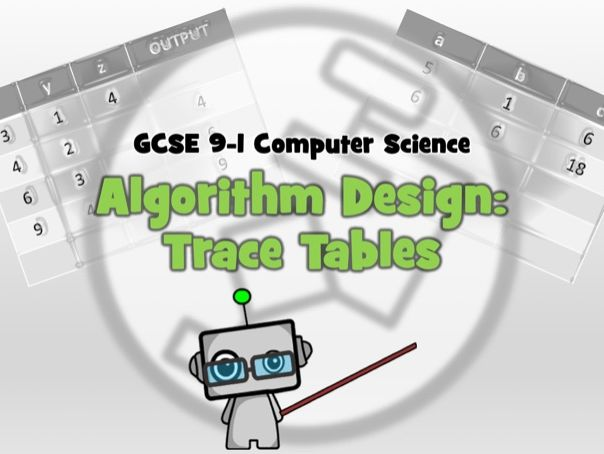 GCSE 9-1 Computer Science: Algorithm Design - Trace Tables