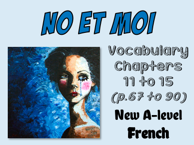 No et moi - vocabulary - Chapters 11 to 15 (FREE)