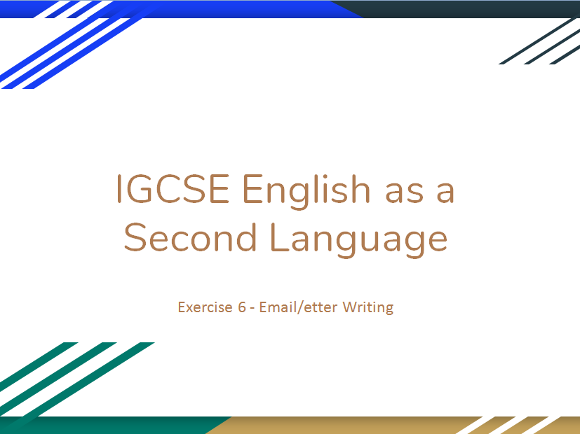 Guide to completing IGCSE English as a Second Language (0510/0511) Exercise 6 - Letter/Email writing