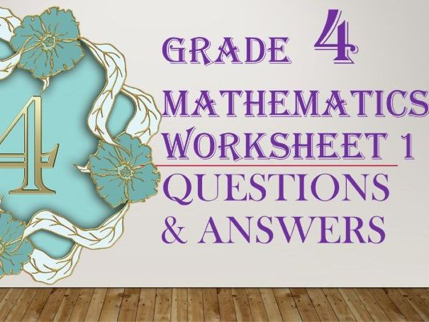 Grade 4 MATHEMATICS WORKSHEET 1 (QUESTIONS & ANSWERS)