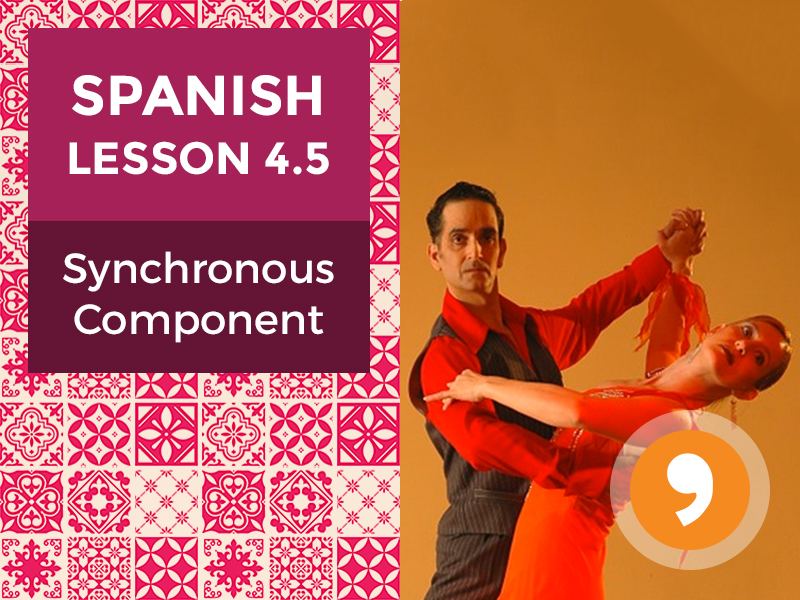 Spanish Lesson 4.5: Synchronous Component - Teacher Notes