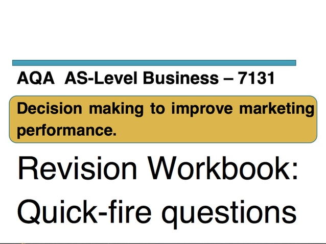 Quick-fire questions - AQA Business AS Level 7131 - Unit 3: Decision making to improve marketing